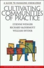 Cultivating Communities of Practice : A Guide to Managing Knowledge by...