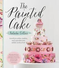 The Painted Cake : Transform Cakes, Cookies, Cupcakes into Edible Works of Art