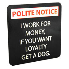 Drink Coaster I Work For Money If You Want Loyalty Get A Dog Tea Mat