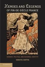Heroes and Legends of Fin-de-Siécle France : Gender, Politics, and National...