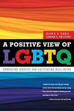 A Positive View of LGBTQ : Embracing Identity and Cultivating Well-Being by...