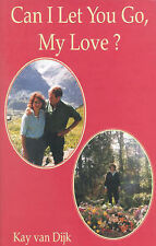 """Can I Let You Go, My Love Dijk, Kay van """"AS NEW"""" Book"""