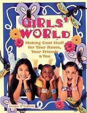 Girls' World: Making Cool Stuff for Your Room, Your Friends & You-ExLibrary