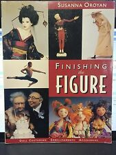 Finishing the Figure by Susanna Oroyan Doll Customing Embellishments Book