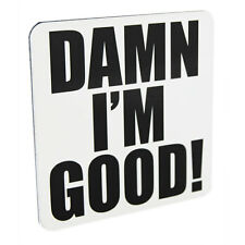 Drink Coaster Damn I'm Good White Design Novelty Table Ware Tea Coffee Mat