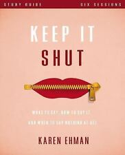 Keep It Shut Study Guide: What to Say, How to Say It, and When to Say...