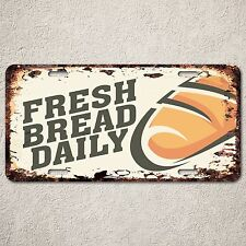 LP0202 Fresh Bread Daily Sign Rustic Auto License Plate Bakery Restaurant Decor