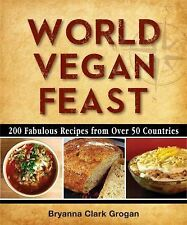 World Vegan Feast : 200 Fabulous Recipes from over 50 Countries by Bryanna...
