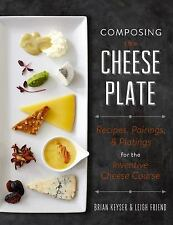 Composing the Cheese Plate : Recipes, Pairings... by Leigh Friend (HARDCOVER)