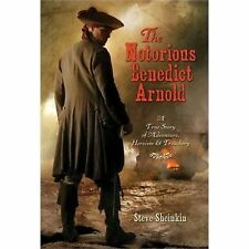 The Notorious Benedict Arnold : A True Story of Adventure, Heroism and...