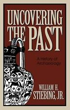 Uncovering the Past : A History of Archaeology by William H., Jr. Steibing (199…