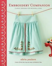 Embroidery Companion : Classic Designs for Modern Living by Alicia Paulson...