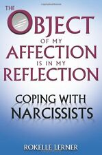 The Object of My Affection Is in My Reflection: Coping with Narcissists by Rokel