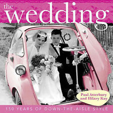 The Wedding: 150 Years of Down-the-Aisle Style, Paul Atterbury, Hilary Kay