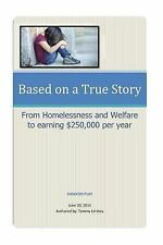 Based on a True Story: from Homelessness and Welfare to Earning $250,000 per...