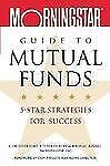 Morningstar's Guide to Mutual Funds: 5-Star Strategies for Success by