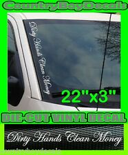 Dirty Hands Clean Money VERTICAL Windshield Vinyl Side Decal Sticker Truck Car