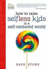 How to Raise Selfless Kids in a Self-Centered World by Dave Stone (2013,...