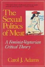 Sexual Politics of Meat : A Feminist-Vegetarian Critical Theory by Adams and Car