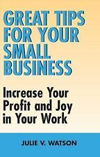 Great Tips for Your Small Business: Increase Your Profit and Joy in Yo-ExLibrary