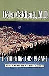 If You Love This Planet : A Plan to Save the Earth by Helen Caldicott (1992, Pap
