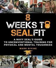 8 Weeks to Sealfit : A Navy SEAL's Guide to Unconventional Training for...