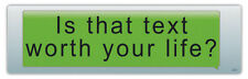 Bumper Stickers Decals: Is That Text Worth Your Life? | No Texting, Anti-Texting