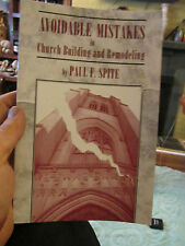 Avoidable Mistakes in Church Building and Remodeling Paul F. Spite 2000 1st Ed.