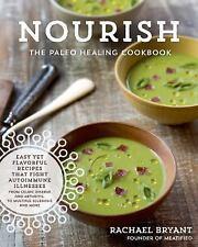 Nourish - The Paleo Healing Cookbook : Easy Recipes That Fight Autoimmune...
