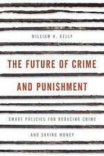 The Future of Crime and Punishment : Smart Policies for Reducing Crime and...