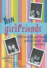 Teen Girlfriends: Celebrating the Good Times, Getting Through the Hard Times...