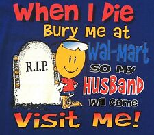 "Funny ""When I Die Bury Me At Wal-Mart"" Blue T-Shirt L Large NWOT"