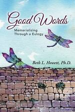 Good Words : Memorializing Through a Eulogy by Beth L. Hewett (2014, Paperback)
