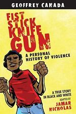 Fist Stick Knife Gun : A Personal History of Violence by Geoffrey Canada...