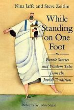 While Standing on One Foot: Puzzle Stories and Wisdom Tales from the Jewish Trad