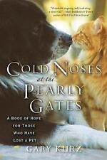 Cold Noses at the Pearly Gates : A Book of Hope for Those Who Have Lost a Pet...