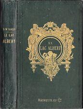 Samuel Baker . LE LAC ALBERT nouveau voyage aux sources du Nil . Hachette 1872 .
