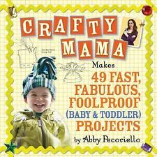 Crafty Mama : Makes 49 Fast, Fabulous, Foolproof (Baby and Toddler) Projects...