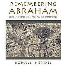 Remembering Abraham: Culture, Memory, and History in the Hebrew Bible, Hendel, R