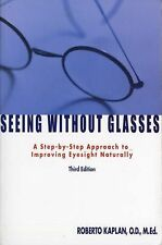 Seeing Without Glasses : A Step-by-Step Approach to Improving Eyesight...