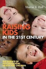 Raising Kids in the 21st Century : The Science of Psychological Health for...
