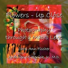 Flowers - up Close : Photography Through by Carol Fischer (2005, Paperback)