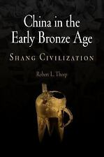 China in the Early Bronze Age: Shang Civilization (Encounters with Asia), Robert