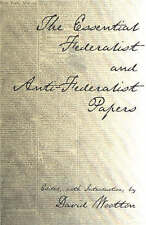 The Essential Federalist and Anti-Federalist Papers by John Jay, James...