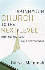 Taking Your Church Next Level What Got You Here Won't Get by McIntosh Gary L