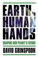 Earth in Human Hands: Shaping Our Planet's Future, David Grinspoon NEW