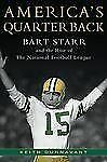 America's Quarterback: Bart Starr and the Rise of the National Footbal-ExLibrary