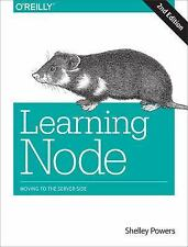 Learning Node : Moving to the Server-Side by Shelley Powers (2016, Paperback)