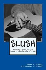 SLUSH: Poems by a Sister Who Lost Poems by a Brother Who We've Lost : SLUSH:...