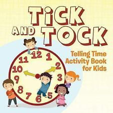 Tick and Tock : Telling Time Activity Book for Kids by Speedy Publishing LLC...